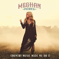 Country Music Made Me Do It mp3 Album by Meghan Patrick