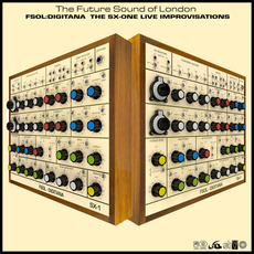 FSOL:Digitana - The SX-One Live Improvisations mp3 Album by The Future Sound Of London