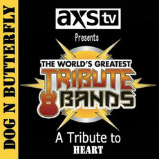 AXS TV Presents the World's Greatest Tribute Bands: A Tribute to Heart mp3 Artist Compilation by Dog n Butterfly