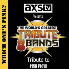 AXS TV Presents the World's Greatest Tribute Bands: A Tribute to Pink Floyd by Which One's Pink?