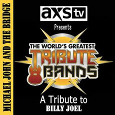 AXS TV Presents the World's Greatest Tribute Bands: A Tribute to Billy Joel by Michael John & the Bridge