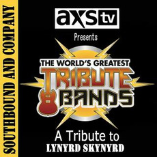 AXS TV Presents the World's Greatest Tribute Bands: A Tribute to Lynyrd Skynyrd mp3 Artist Compilation by Southbound & Company