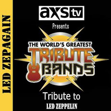 AXS TV Presents the World's Greatest Tribute Bands: A Tribute to Led Zeppelin mp3 Artist Compilation by Led Zepagain