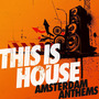 This Is House: Amsterdam Anthems