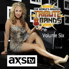 AXS TV Presents the World's Greatest Tribute Bands, Volume Six by Various Artists