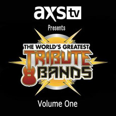 AXS TV Presents the World's Greatest Tribute Bands, Volume One mp3 Compilation by Various Artists
