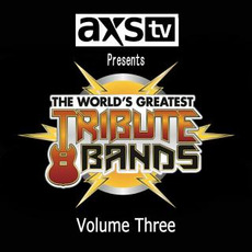 AXS TV Presents the World's Greatest Tribute Bands, Volume Three mp3 Compilation by Various Artists