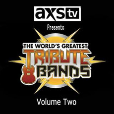 AXS TV Presents the World's Greatest Tribute Bands, Volume Two mp3 Compilation by Various Artists