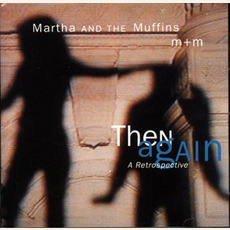 Then Again: A Retrospective mp3 Artist Compilation by Martha And The Muffins