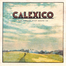 The Thread That Keeps Us (Limited Edition) mp3 Album by Calexico