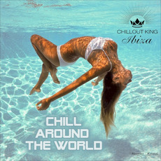 Chillout King Ibiza: Chill Around the World mp3 Compilation by Various Artists