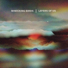 Layers of Us mp3 Album by Mimicking Birds