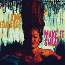 Make It Sweat mp3 Album by King Garbage