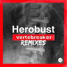 Vertebreaker (Remixes) by heRobust