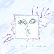 come out. you're hiding (Deluxe Edition) mp3 Album by flor
