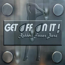 Get Off On It! by Robbert Fossen Band