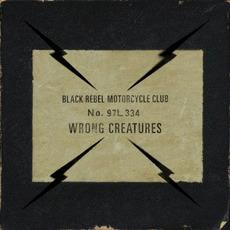 Wrong Creatures mp3 Album by Black Rebel Motorcycle Club