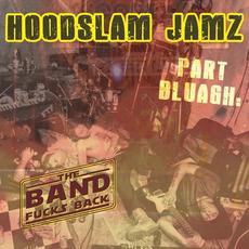 Hoodslam Jamz, Pt. Bluagh: The Band Fucks Back mp3 Album by The Hoodslam Band