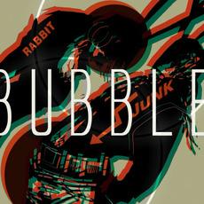 Bubble by Rabbit Junk