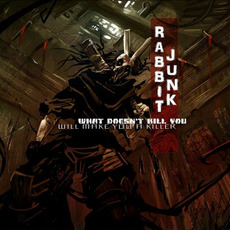 What Doesn't Kill You Will Make You A Killer by Rabbit Junk