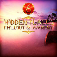 Hidden Places: Chillout & Ambient 6 by Various Artists