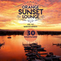Orange Sunset Lounge, Vol. 02: 30 Sundowners