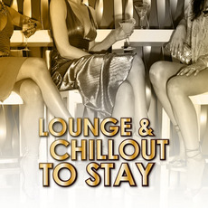 Lounge & Chillout to Stay by Various Artists