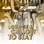 Lounge & Chillout to Stay
