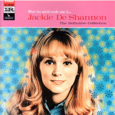 What The World Needs Now Is... The Definitive Collection by Jackie DeShannon