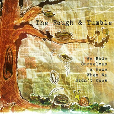 We Made Ourselves A Home When We Didn't Know mp3 Album by The Rough & Tumble