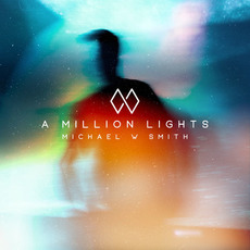 A Million Lights mp3 Album by Michael W. Smith