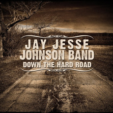 Down the Hard Road mp3 Album by Jay Jesse Johnson