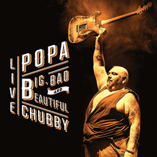 Big, Bad and Beautiful (Live) by Popa Chubby