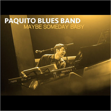 Maybe Someday Baby by Paquito Blues Band