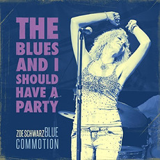 The Blues And I Should Have A Party mp3 Album by Zoe Schwarz Blue Commotion