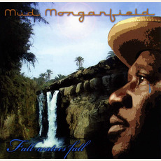 Fall Waters Fall mp3 Album by Mud Morganfield