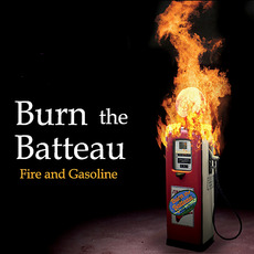 Fire and Gasoline mp3 Album by Burn the Batteau