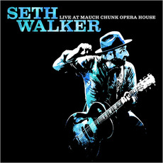 Live At Mauch Chunk Opera House by Seth Walker