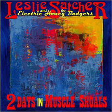 2 Days In Muscle Shoals by Leslie Satcher and The Electric Honey Badgers