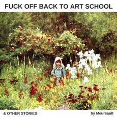 Fuck Off Back to Art School & Other Stories mp3 Album by Meursault