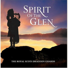 Spirit of the Glen mp3 Album by The Royal Scots Dragoon Guards