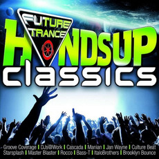 Future Trance: Hands Up Classics mp3 Compilation by Various Artists