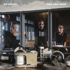 Wax And Wane by We Insist!
