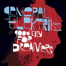 Good City for Dreamers (Limited Edition) by General Elektriks