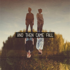 And Then Came Fall mp3 Album by And Then Came Fall