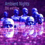 Ambient Nights: Ebb and Flow