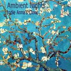 Ambient Nights: Indie Anna's Clone mp3 Compilation by Various Artists