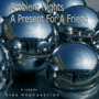 Ambient Nights: A Present for a Friend