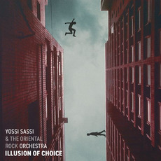 Illusion of Choice by Yossi Sassi & The Oriental Rock Orchestra