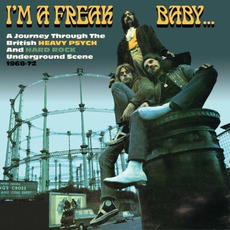 I'm a Freak, Baby... A Journey Through the British Heavy Psych and Hard Rock Underground Scene 1968-72 mp3 Compilation by Various Artists